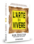 Bob Proctor - Sandra Gallagher L'arte di vivere - Traduzione Rossella Pruneti