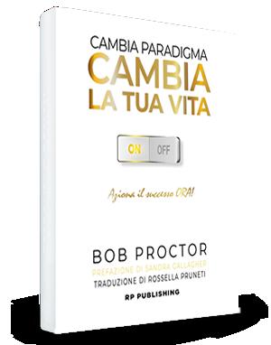 Bob Proctor, Cambia paradigma. Cambia la tua vita.